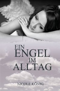 Ein Engel im Alltag von Nicole König
