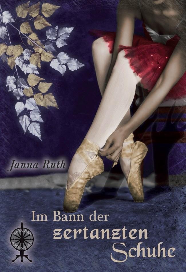 Im Bann der zertanzten Schuhe Janna Ruth